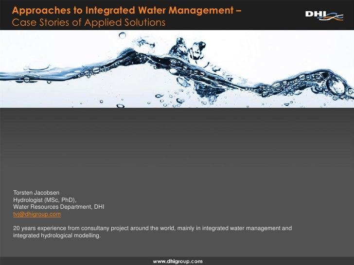 Approaches to Integrated Water Management –Case Stories of Applied SolutionsTorsten JacobsenHydrologist (MSc, PhD),Water R...