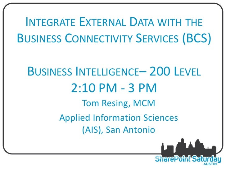 INTEGRATE EXTERNAL DATA WITH THEBUSINESS CONNECTIVITY SERVICES (BCS) BUSINESS INTELLIGENCE– 200 LEVEL         2:10 PM - 3 ...