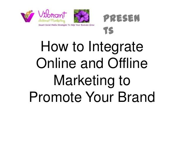 presen           ts  How to Integrate Online and Offline   Marketing toPromote Your Brand