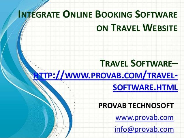 INTEGRATE ONLINE BOOKING SOFTWARE ON TRAVEL WEBSITE PROVAB TECHNOSOFT www.provab.com info@provab.com TRAVEL SOFTWARE– HTTP...
