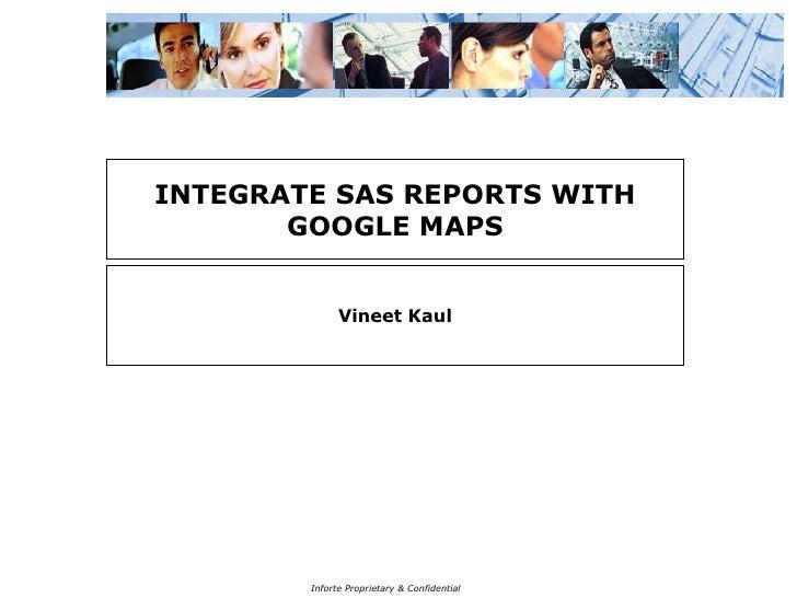 INTEGRATE SAS REPORTS WITH GOOGLE MAPS Vineet Kaul