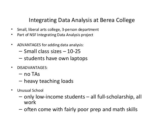 Integrating Data Analysis at Berea College • •  Small, liberal arts college, 3-person department Part of NSF Integrating D...