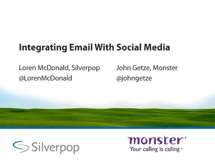 Integrating Email With Social Media<br />Loren McDonald, Silverpop <br />@LorenMcDonald<br />John Getze, Monster<br />@joh...