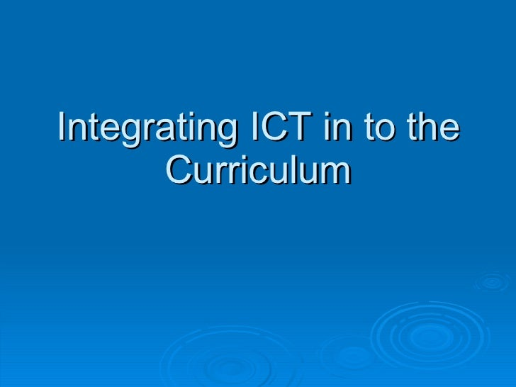 Integrating ICT In To The Curriculum