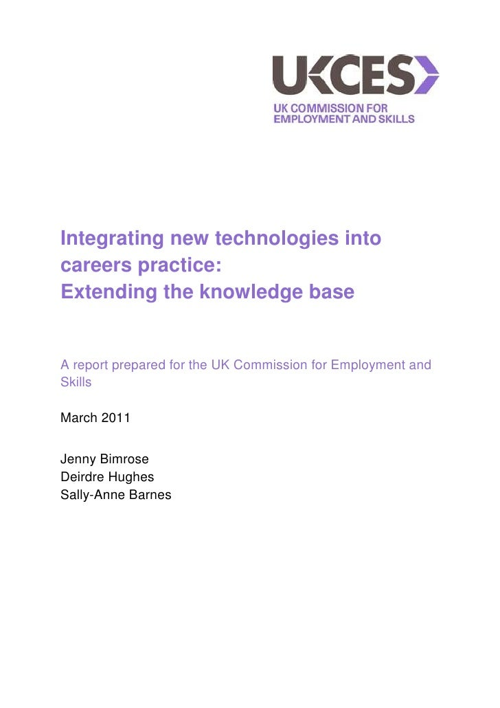 Integrating new technologies intocareers practice:Extending the knowledge baseA report prepared for the UK Commission for ...