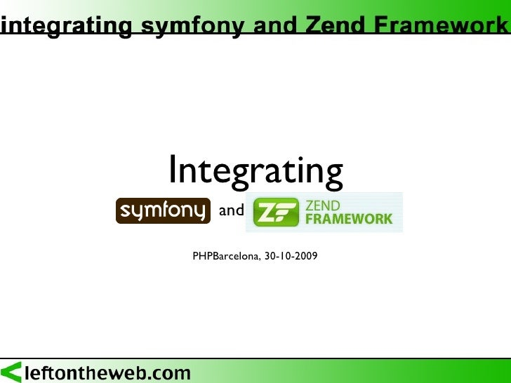 Integrating <ul><li>symfony  and Zend Framewor  </li></ul>PHPBarcelona, 30-10-2009