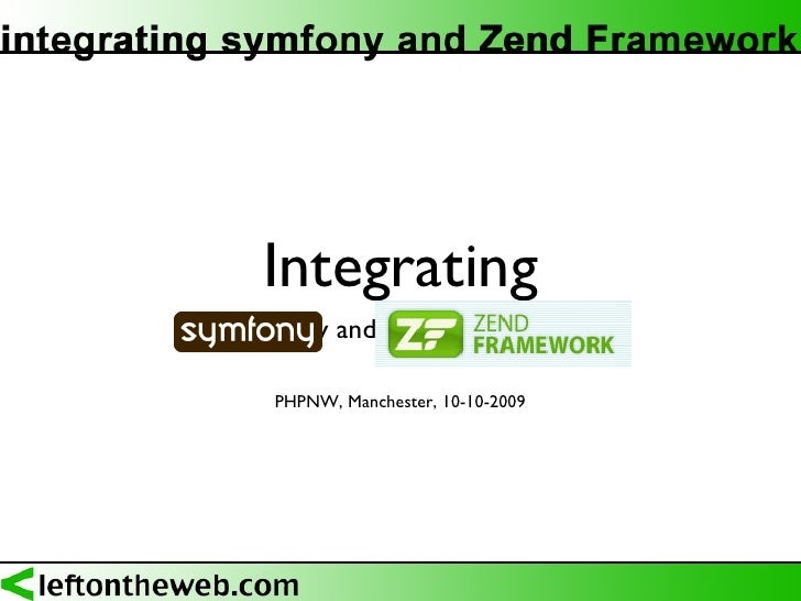 Integrating <ul><li>symfony and Zend Framework </li></ul>PHPNW, Manchester, 10-10-2009