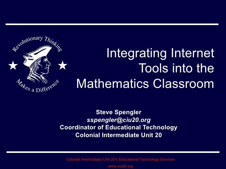 Integrating Internet Tools into the Mathematics Classroom Steve Spengler [email_address] Coordinator of Educational Techno...