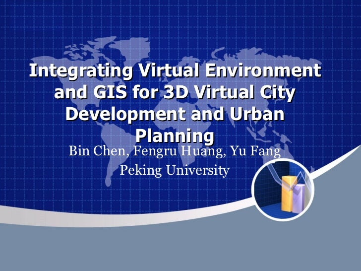 Integrating Virtual Environment and GIS for 3D Virtual City Development and Urban Planning Bin Chen, Fengru Huang, Yu Fang...