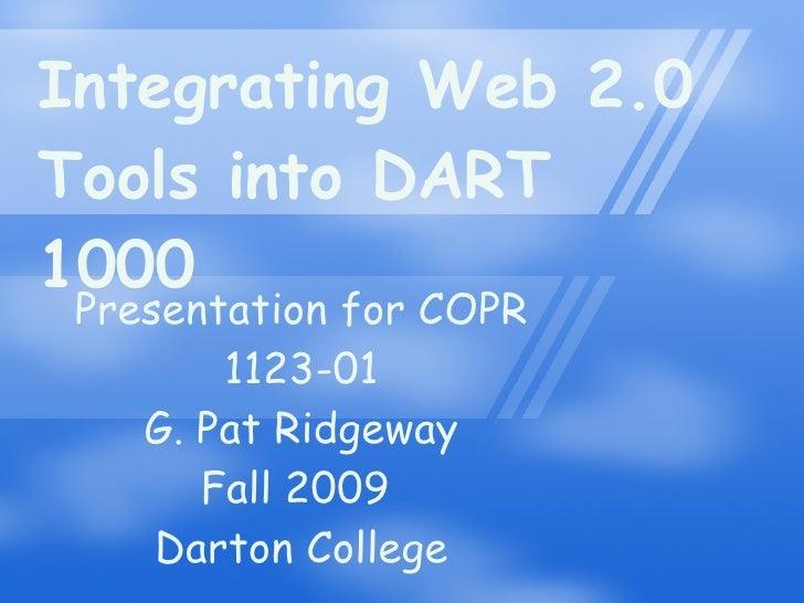 Integrating Web 2.0 Tools into DART 1000 Presentation for COPR 1123-01 G. Pat Ridgeway Fall 2009  Darton College
