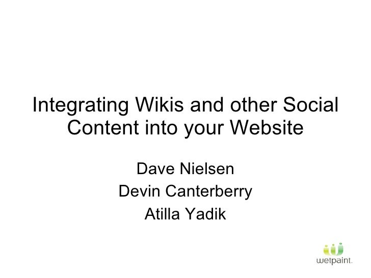 Integrating Wikis and other Social Content into your Website Dave Nielsen Devin Canterberry Atilla Yadik