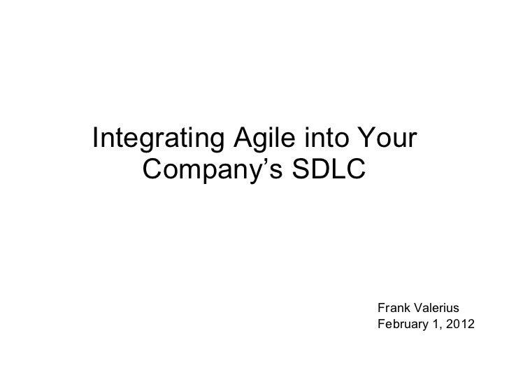 Integrating Agile into Your Company's SDLC Frank Valerius February 1, 2012