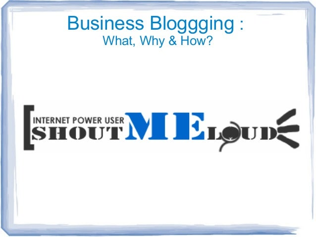 Business Bloggging : What, Why & How?