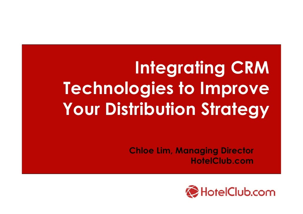 Integrating CRM Technologies to Improve Your Distribution Strategy          Chloe Lim, Managing Director                  ...