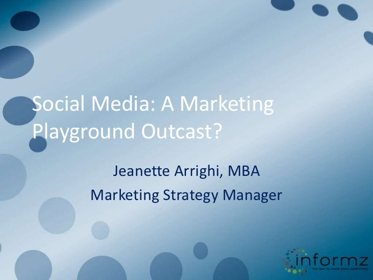 Social Media: A Marketing Playground Outcast?<br />Jeanette Arrighi, MBA<br />Marketing Strategy Manager <br />