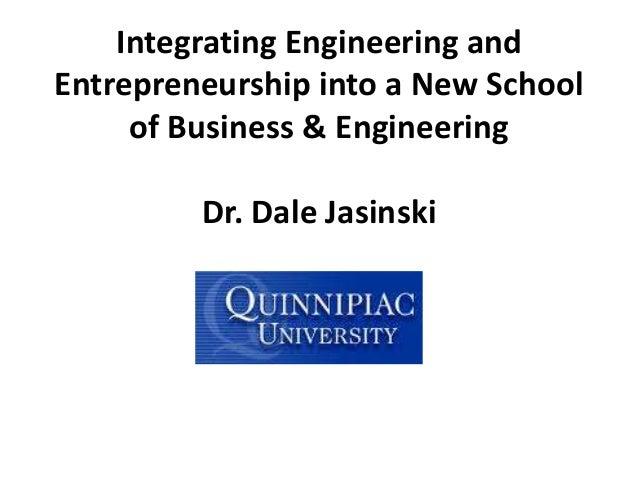 Integrating Engineering andEntrepreneurship into a New School     of Business & Engineering         Dr. Dale Jasinski