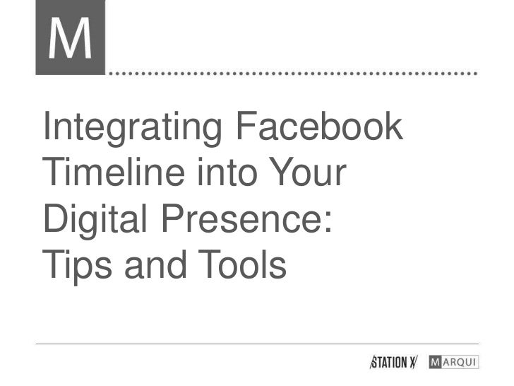 Integrating FacebookTimeline into YourDigital Presence:Tips and Tools