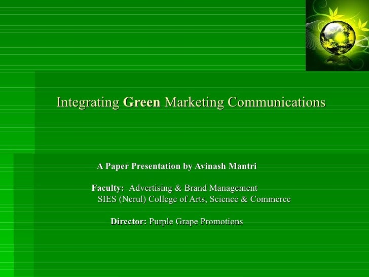 Integrating  Green  Marketing Communications   A Paper Presentation by Avinash Mantri Faculty:  Advertising & Brand Manage...