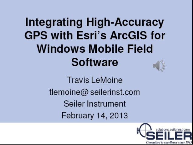 Integrating high accuracy gps with esri's arc gis for windows mobile field software - travis lemoine