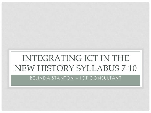 BELINDA STANTON – ICT CONSULTANTINTEGRATING ICT IN THENEW HISTORY SYLLABUS 7-10