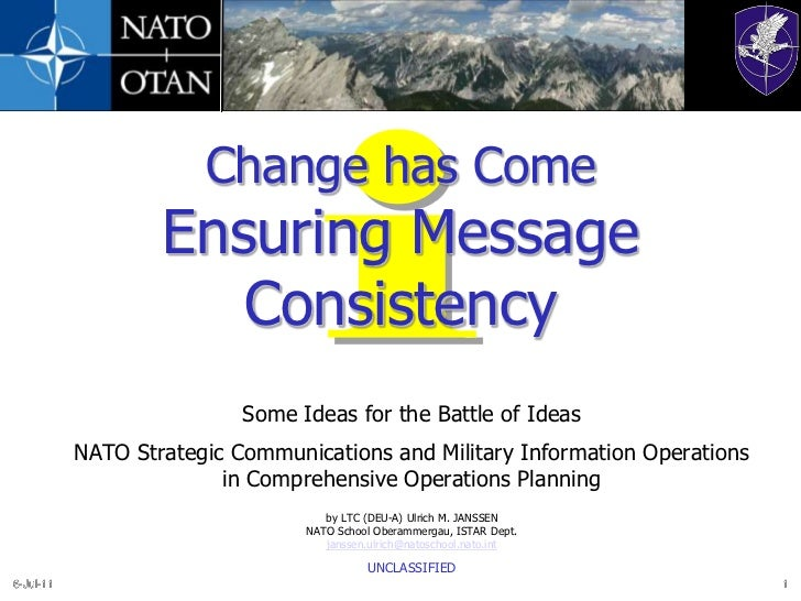 29-Jun-11<br />1<br />Change has ComeEnsuring Message Consistency<br />Some Ideas for the Battle of Ideas<br />NATO Strate...