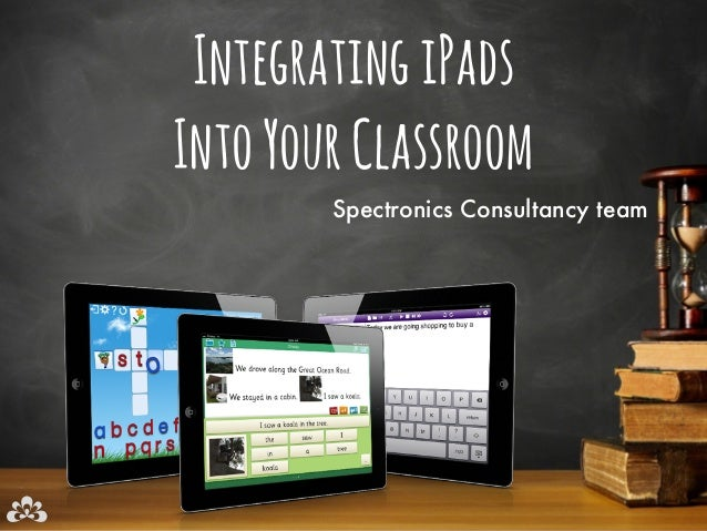 Integrating iPads into the Classroom - March 2014 Workshop
