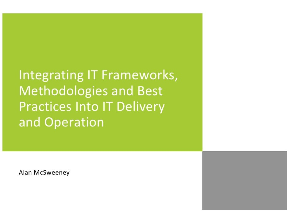 Integrating IT Frameworks, Methodologies and Best Practices Into IT Delivery and Operation   Alan McSweeney