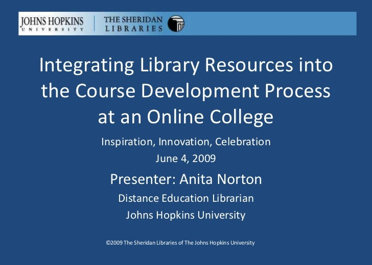 Integrating Library Resources intothe Course Development Process       at an Online College       Inspiration, Innovation,...