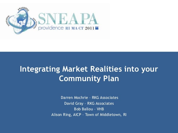 Integrating Market Realities into your           Community Plan              Darren Mochrie – RKG Associates              ...