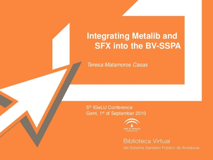 Integrating Metalib and   SFX into the BV-SSPA  Teresa Matamoros Casas     5th IGeLU Conference Gent, 1st of September 2010
