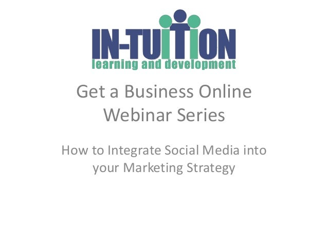 Get a Business OnlineWebinar SeriesHow to Integrate Social Media intoyour Marketing Strategy