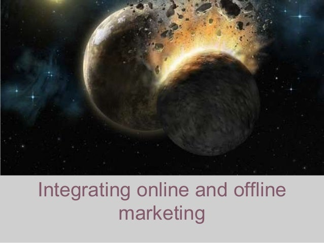 Integrating online and offline marketing