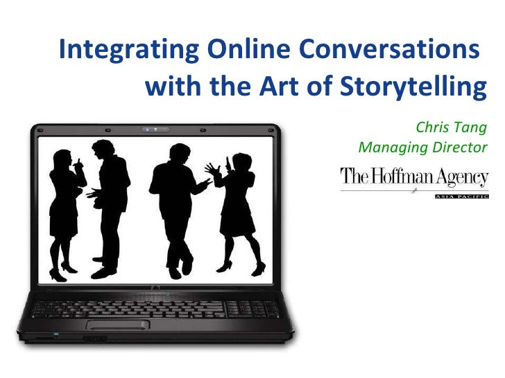 Integrating Online Conversations  with the Art of Storytelling Chris Tang Managing Director