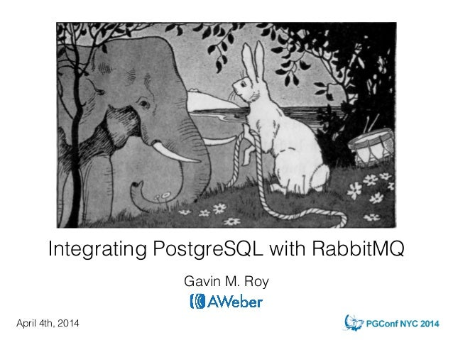 Integrating PostgreSQL with RabbitMQ Gavin M. Roy April 4th, 2014
