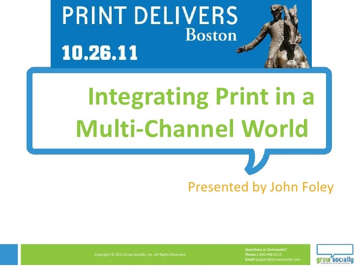 Integrating Print in aMulti-Channel World                                                             Presented by John Fo...