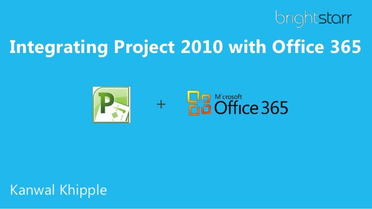 Integrating Project 2010 with Office 365                 +Kanwal Khipple
