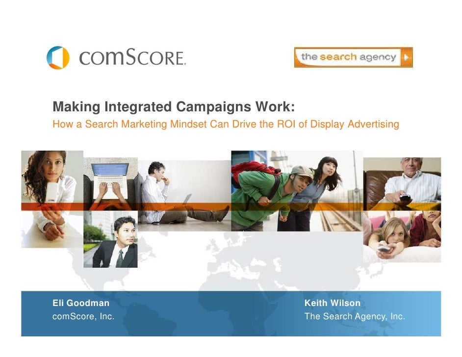 Making Integrated Campaigns Work: How a Search Marketing Mindset Can Drive the ROI of Display Advertising     Eli Goodman ...