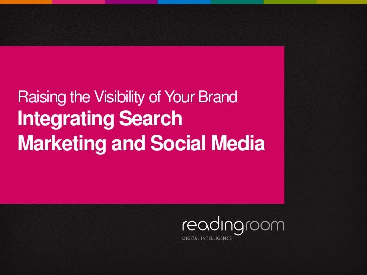 Raising the Visibility of Your BrandIntegrating SearchMarketing and Social Media