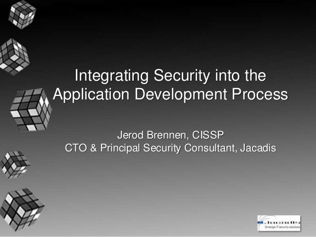 Integrating Security into the Application Development Process Jerod Brennen, CISSP CTO & Principal Security Consultant, Ja...