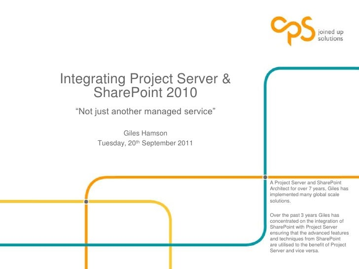 "Integrating Project Server & SharePoint 2010""Not just another managed service""<br />Giles Hamson<br />Tuesday, 20th Septem..."