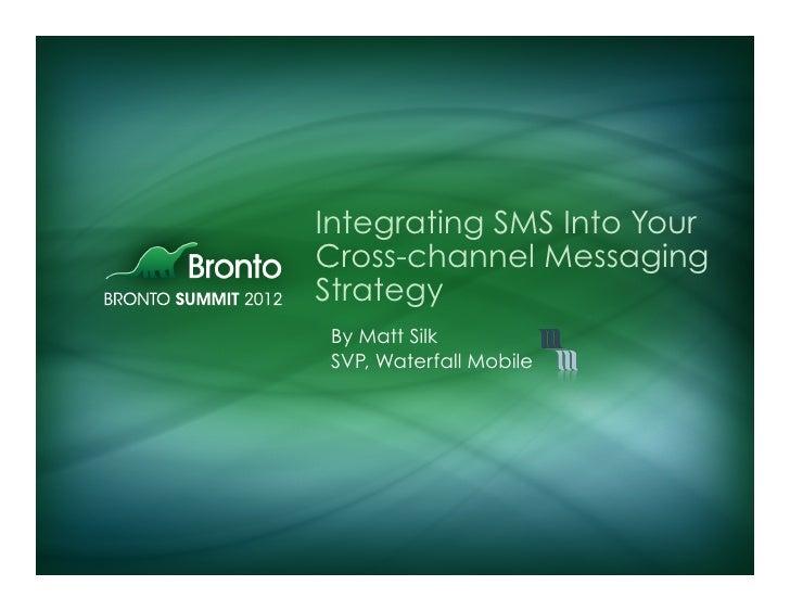 Integrating SMS Into YourCross-channel MessagingStrategyBy Matt SilkSVP, Waterfall Mobile