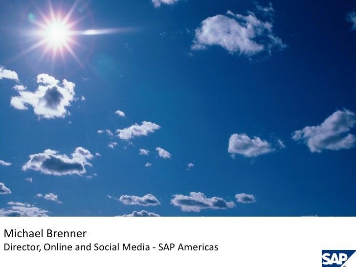 Michael Brenner Director, Online and Social Media - SAP Americas