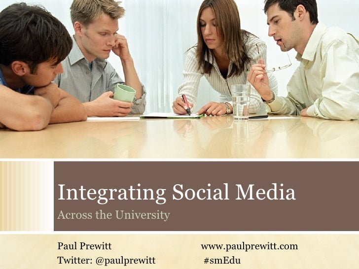 Integrating Social Media Across the University Paul Prewitt www.paulprewitt.com Twitter: @paulprewitt  #smEdu