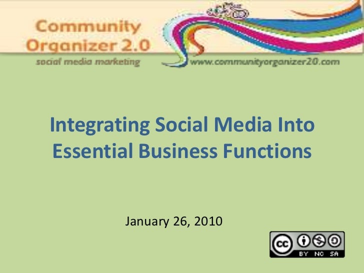 Integrating Social Media Into Essential Business Functions<br />January 26, 2010<br />