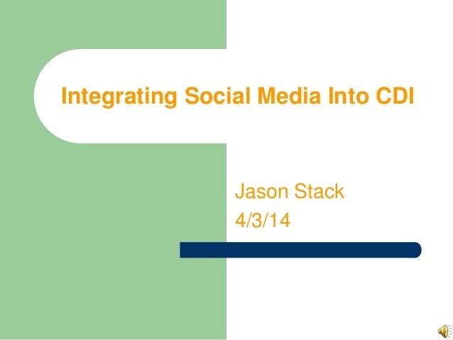 Integrating Social Media Into CDI Jason Stack 4/3/14