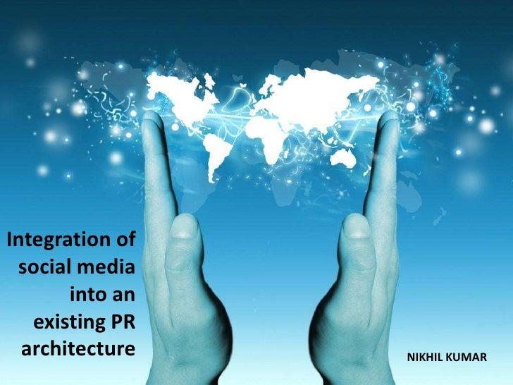 Integration of social media into an existing PR architecture<br />NIKHIL KUMAR<br />