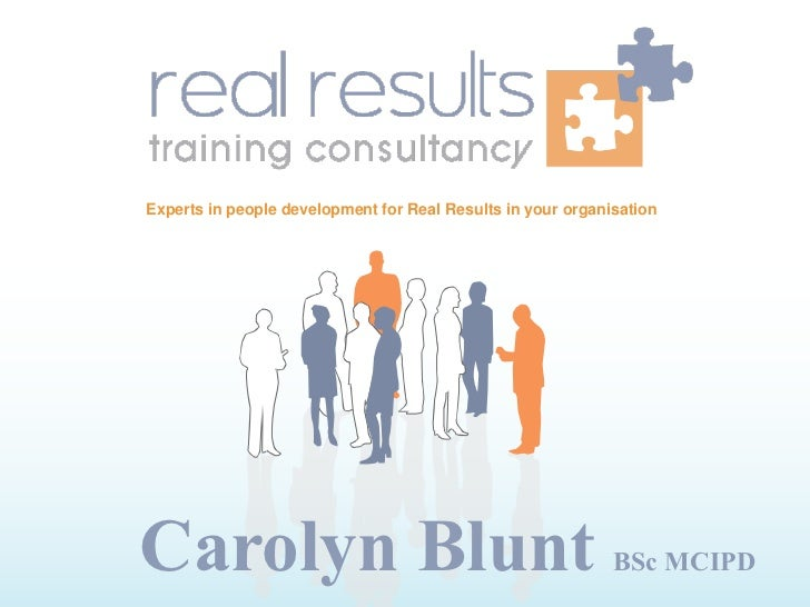 Experts in people development for Real Results in your organisationCarolyn Blunt                                          ...