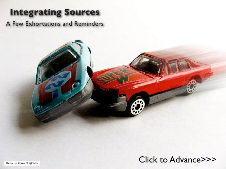 Integrating Sources A Few Exhortations and Reminders     Photo by SteuveFE @Flickr                                    Clic...