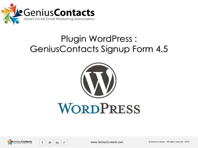 Plugin WordPress : GeniusContacts Signup Form 4.5  www.GeniusContacts.com  © GeniusContacts – All rights reserved - 2013