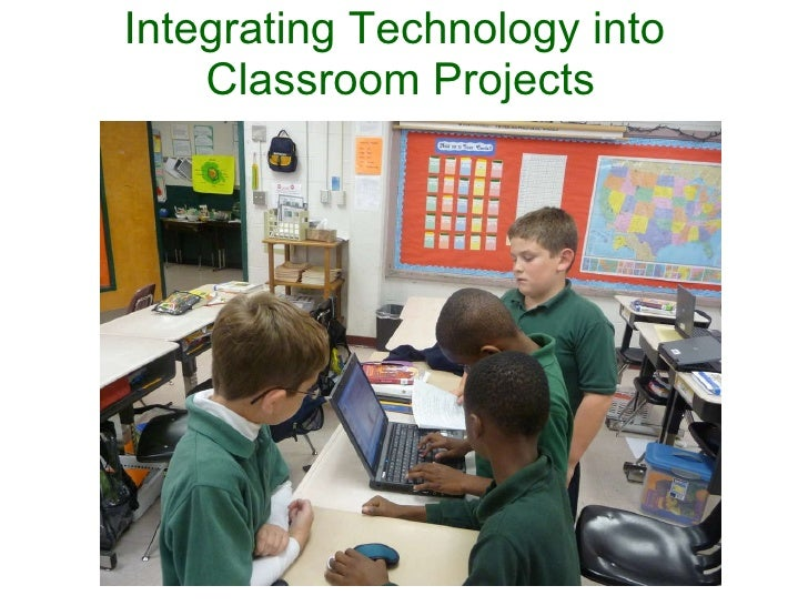 Integrating Technology into  Classroom Projects